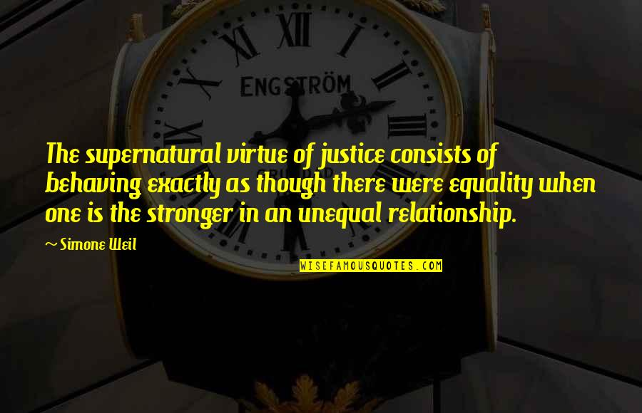 The Virtue Of Justice Quotes By Simone Weil: The supernatural virtue of justice consists of behaving