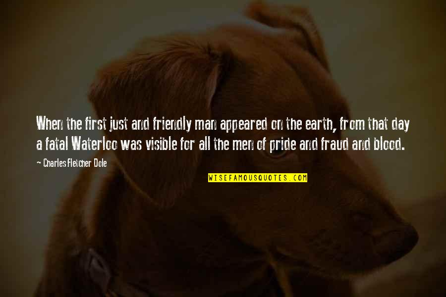 The Visible Man Quotes By Charles Fletcher Dole: When the first just and friendly man appeared