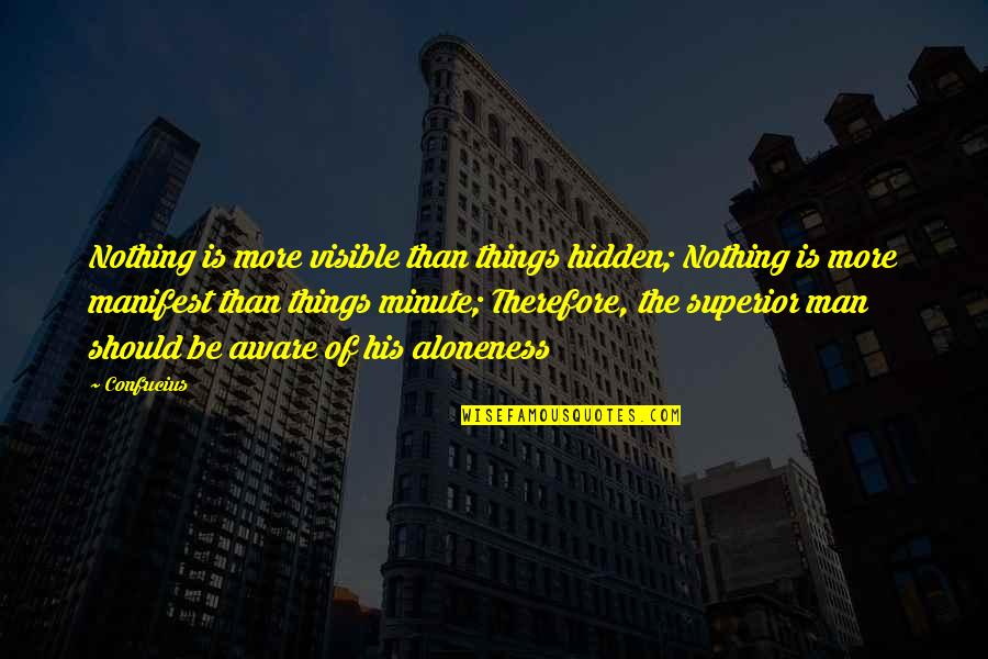 The Visible Man Quotes By Confucius: Nothing is more visible than things hidden; Nothing
