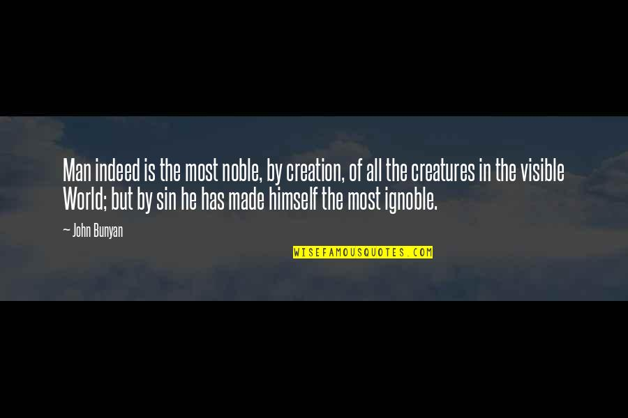 The Visible Man Quotes By John Bunyan: Man indeed is the most noble, by creation,