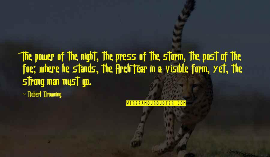 The Visible Man Quotes By Robert Browning: The power of the night, the press of
