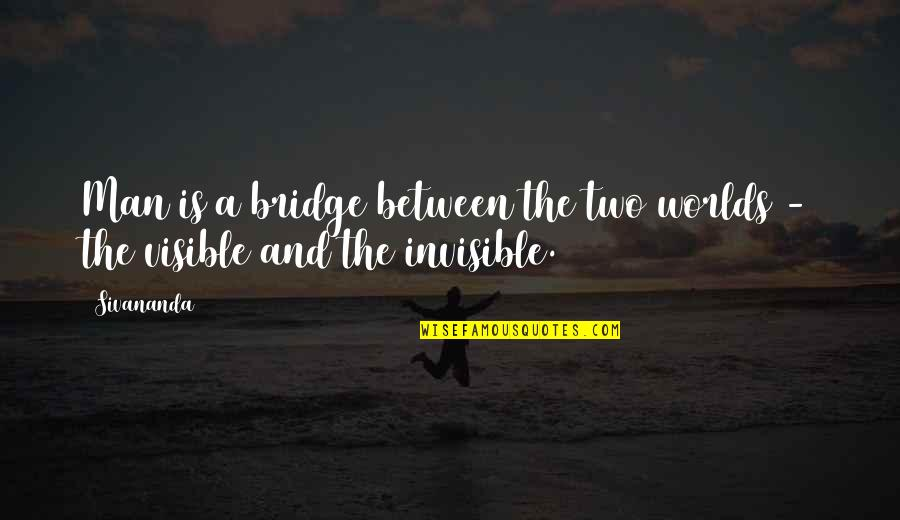 The Visible Man Quotes By Sivananda: Man is a bridge between the two worlds