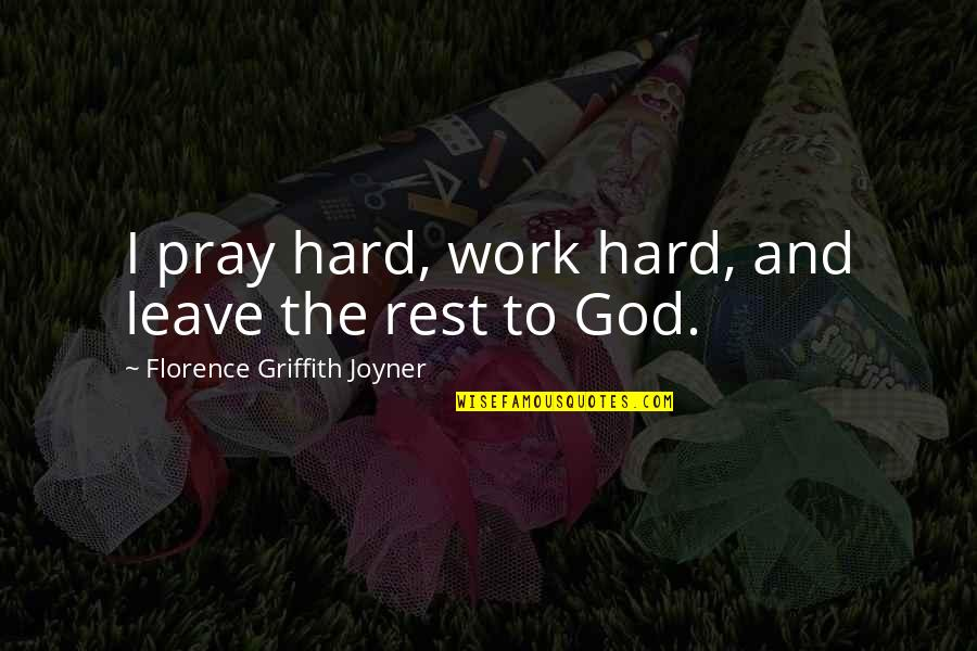 The Voice Of Gossip Girl Quotes By Florence Griffith Joyner: I pray hard, work hard, and leave the