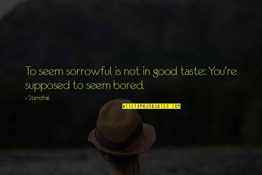 The Voice Of Gossip Girl Quotes By Stendhal: To seem sorrowful is not in good taste: