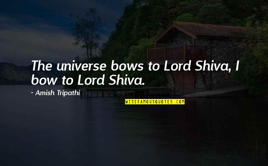 The Wall Stickers Quotes By Amish Tripathi: The universe bows to Lord Shiva, I bow