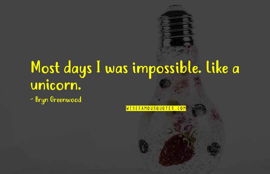 The Wall Stickers Quotes By Bryn Greenwood: Most days I was impossible. Like a unicorn.