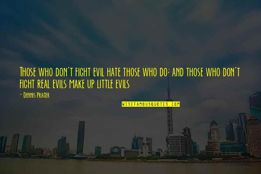 The Wall Stickers Quotes By Dennis Prager: Those who don't fight evil hate those who