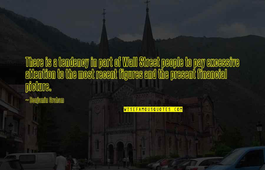 The Wall Street Quotes By Benjamin Graham: There is a tendency in part of Wall