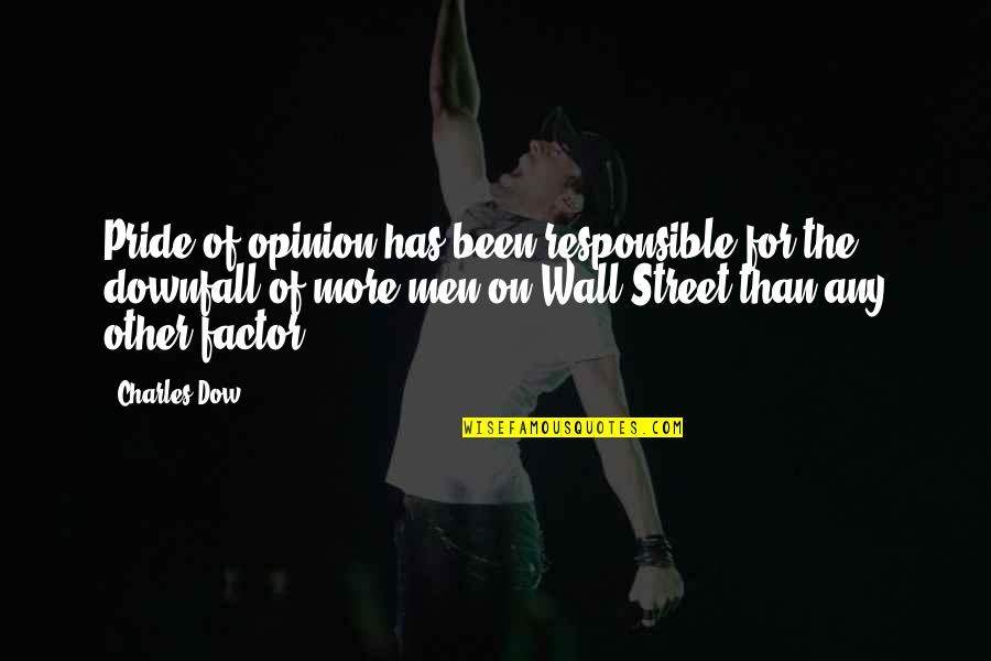 The Wall Street Quotes By Charles Dow: Pride of opinion has been responsible for the