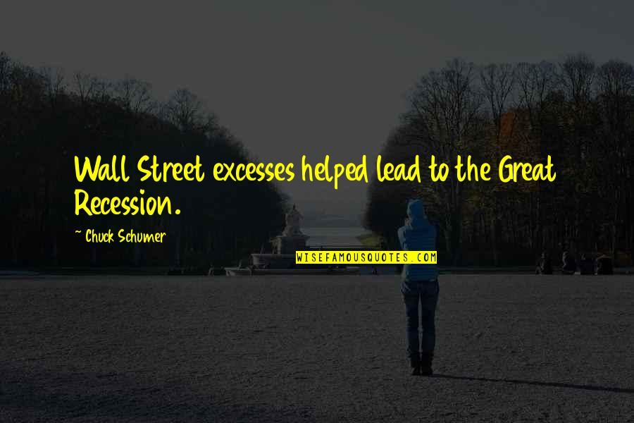 The Wall Street Quotes By Chuck Schumer: Wall Street excesses helped lead to the Great