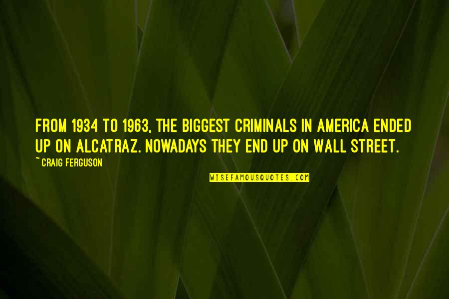 The Wall Street Quotes By Craig Ferguson: From 1934 to 1963, the biggest criminals in