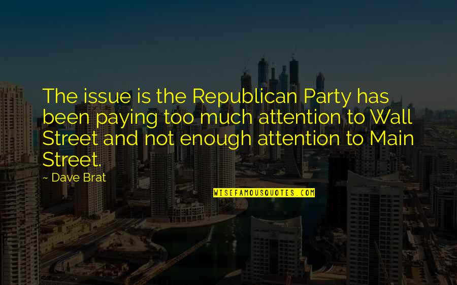 The Wall Street Quotes By Dave Brat: The issue is the Republican Party has been