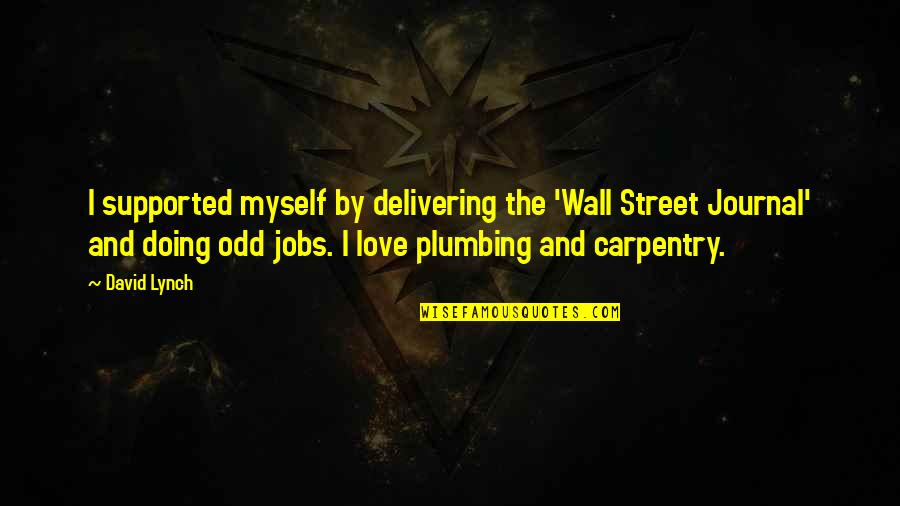 The Wall Street Quotes By David Lynch: I supported myself by delivering the 'Wall Street