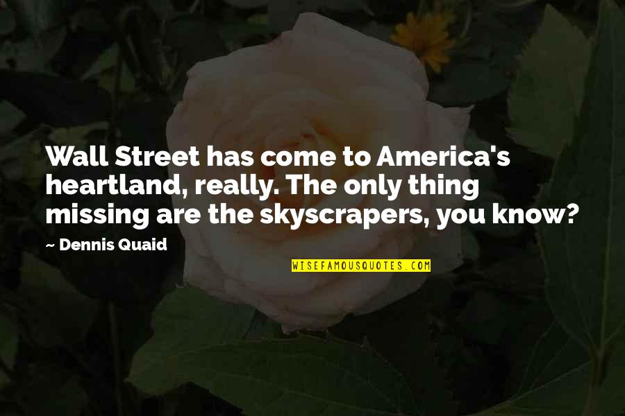 The Wall Street Quotes By Dennis Quaid: Wall Street has come to America's heartland, really.