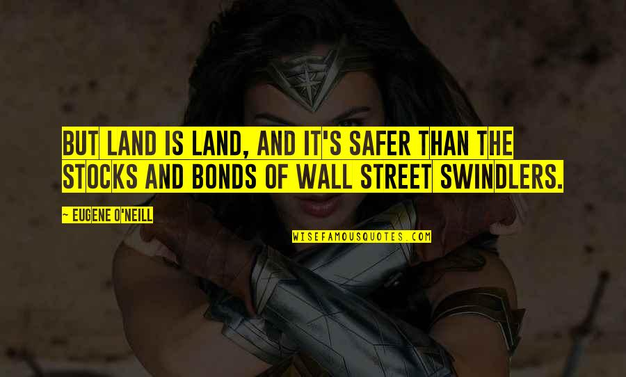 The Wall Street Quotes By Eugene O'Neill: But land is land, and it's safer than