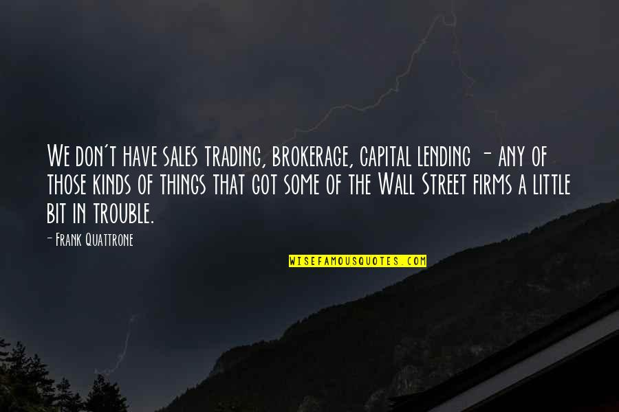 The Wall Street Quotes By Frank Quattrone: We don't have sales trading, brokerage, capital lending