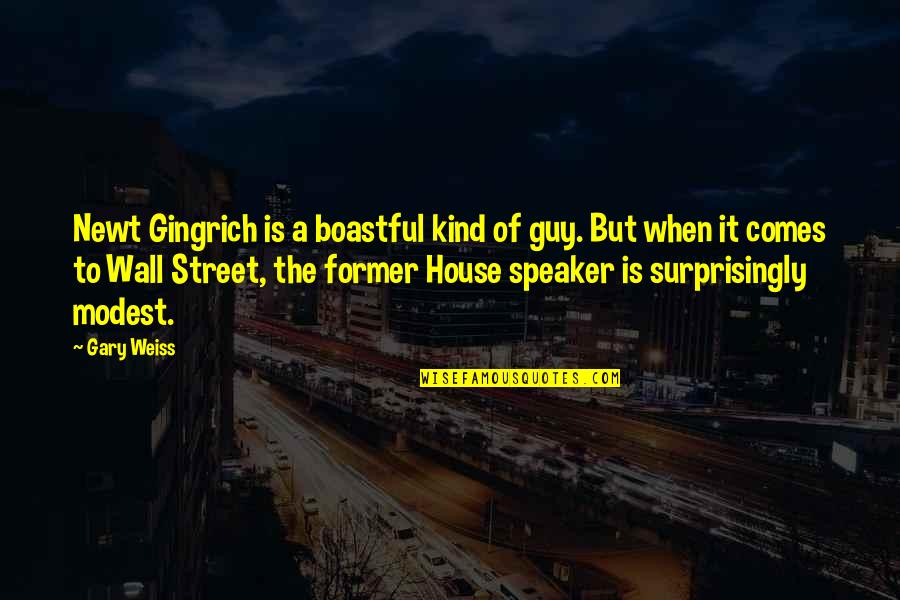 The Wall Street Quotes By Gary Weiss: Newt Gingrich is a boastful kind of guy.