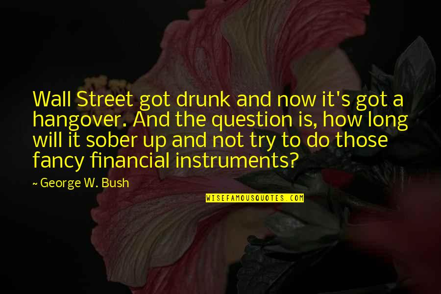The Wall Street Quotes By George W. Bush: Wall Street got drunk and now it's got