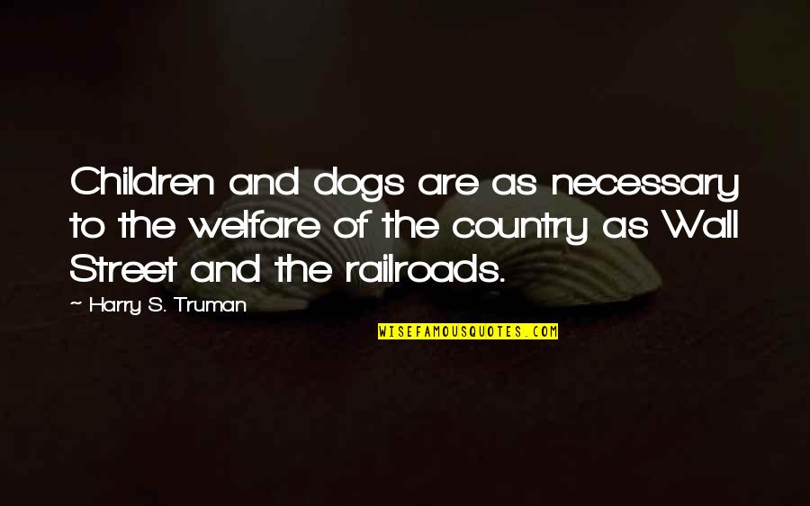 The Wall Street Quotes By Harry S. Truman: Children and dogs are as necessary to the