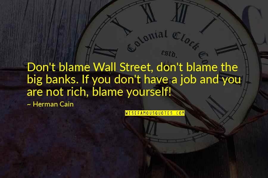 The Wall Street Quotes By Herman Cain: Don't blame Wall Street, don't blame the big