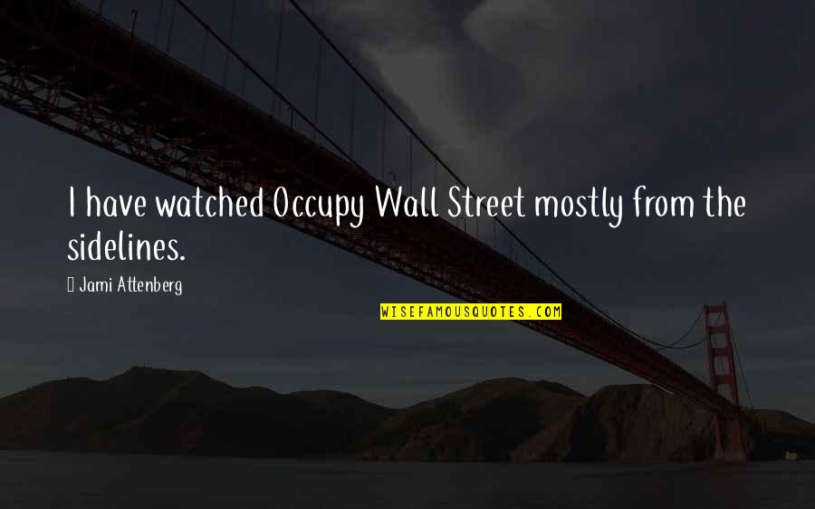 The Wall Street Quotes By Jami Attenberg: I have watched Occupy Wall Street mostly from