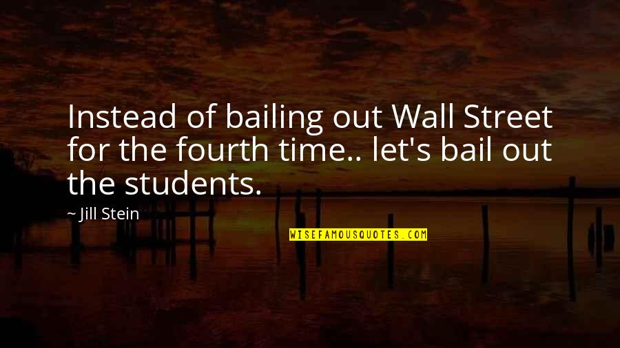 The Wall Street Quotes By Jill Stein: Instead of bailing out Wall Street for the