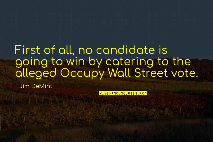 The Wall Street Quotes By Jim DeMint: First of all, no candidate is going to