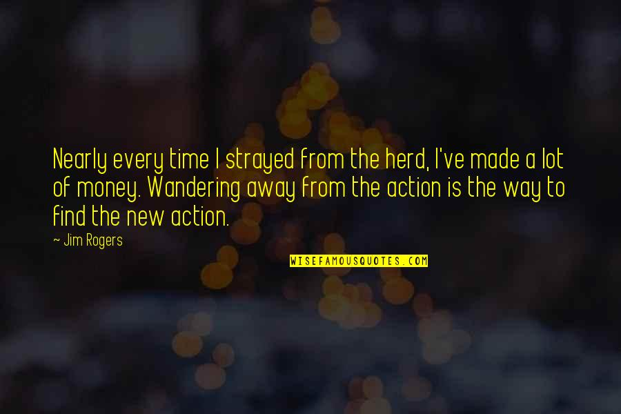 The Wall Street Quotes By Jim Rogers: Nearly every time I strayed from the herd,