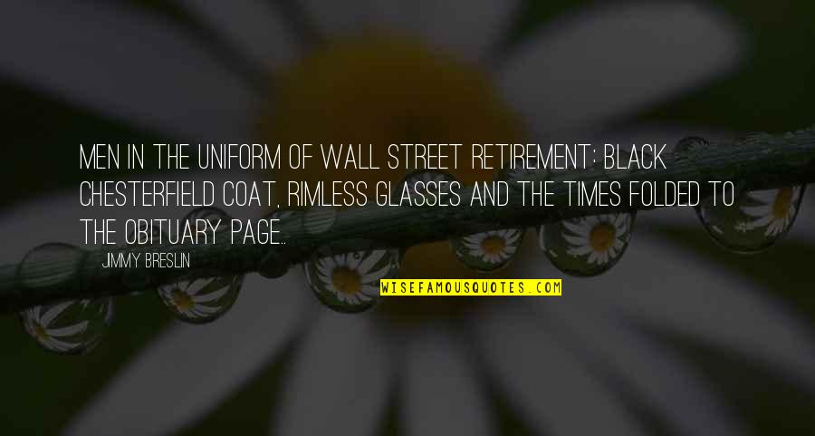 The Wall Street Quotes By Jimmy Breslin: Men in the uniform of Wall Street retirement: