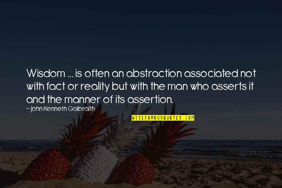The Wall Street Quotes By John Kenneth Galbraith: Wisdom ... is often an abstraction associated not