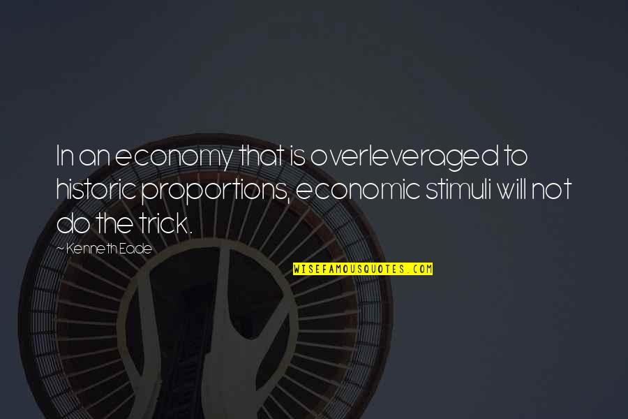 The Wall Street Quotes By Kenneth Eade: In an economy that is overleveraged to historic