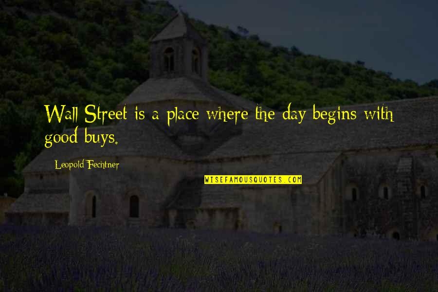 The Wall Street Quotes By Leopold Fechtner: Wall Street is a place where the day