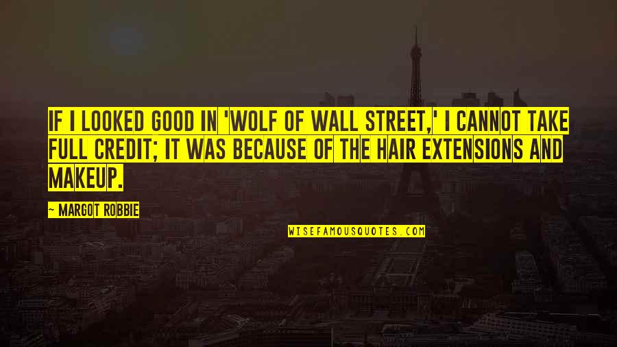 The Wall Street Quotes By Margot Robbie: If I looked good in 'Wolf of Wall
