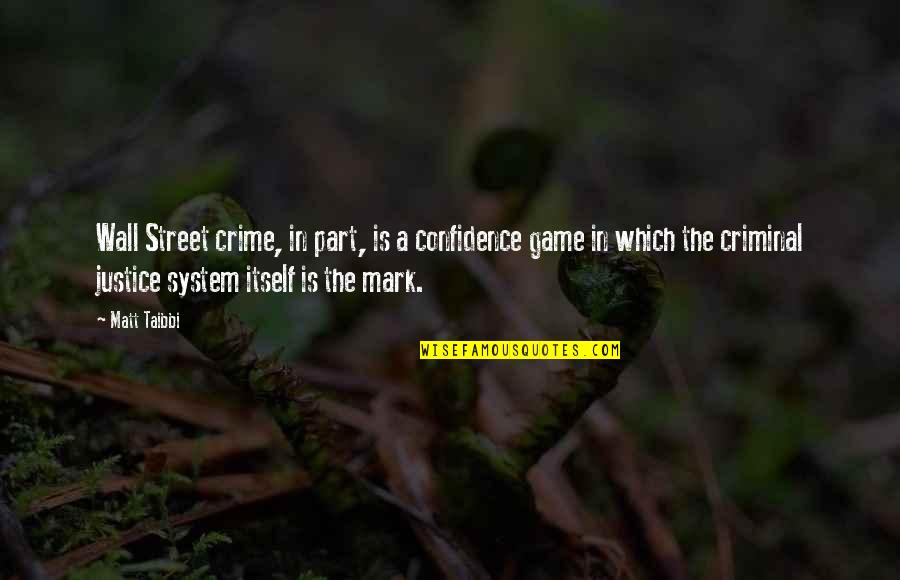 The Wall Street Quotes By Matt Taibbi: Wall Street crime, in part, is a confidence