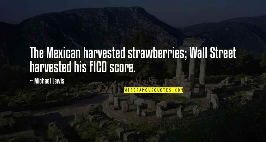 The Wall Street Quotes By Michael Lewis: The Mexican harvested strawberries; Wall Street harvested his
