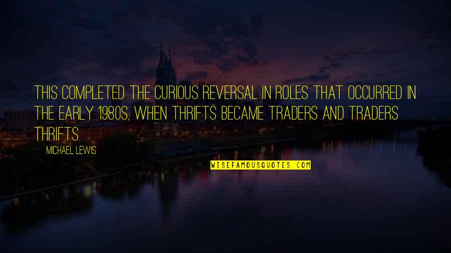 The Wall Street Quotes By Michael Lewis: This completed the curious reversal in roles that