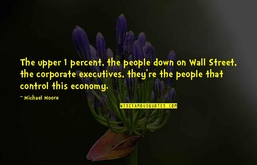 The Wall Street Quotes By Michael Moore: The upper 1 percent, the people down on