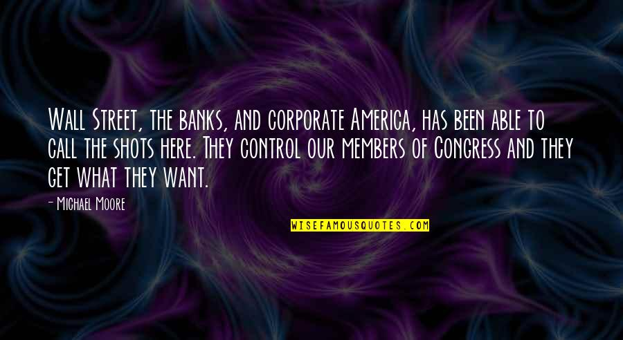 The Wall Street Quotes By Michael Moore: Wall Street, the banks, and corporate America, has