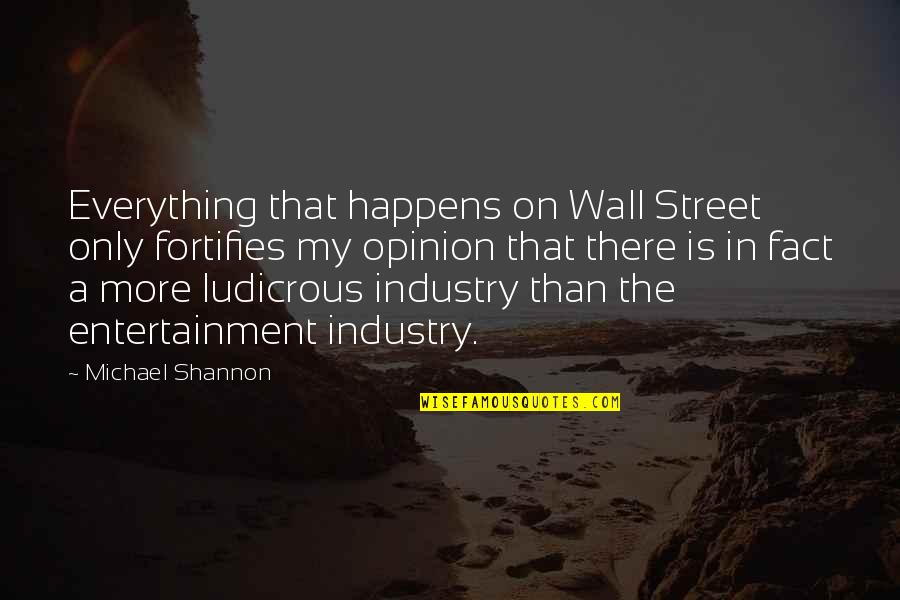 The Wall Street Quotes By Michael Shannon: Everything that happens on Wall Street only fortifies