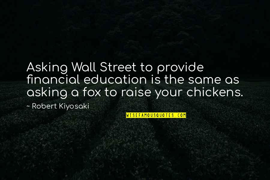 The Wall Street Quotes By Robert Kiyosaki: Asking Wall Street to provide financial education is