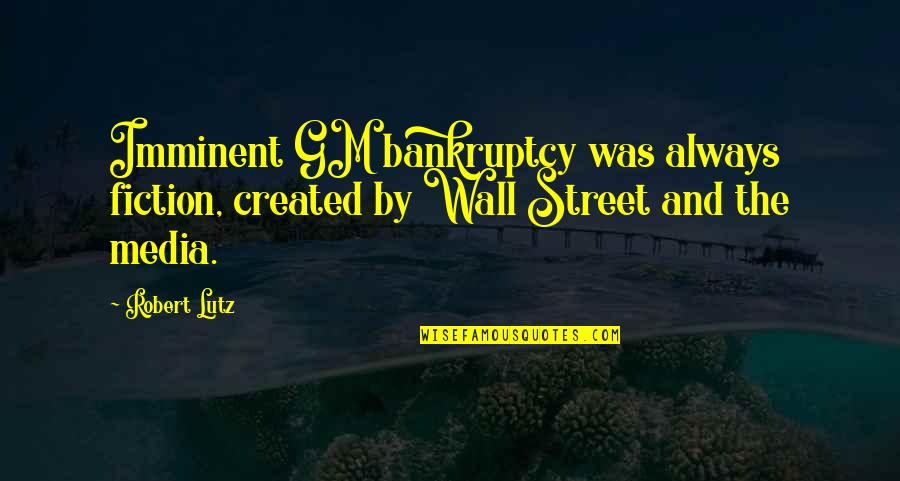 The Wall Street Quotes By Robert Lutz: Imminent GM bankruptcy was always fiction, created by