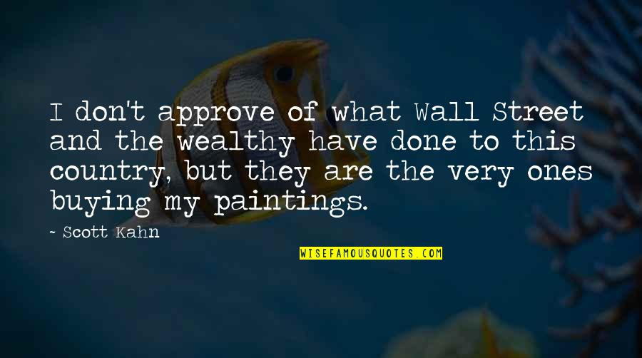 The Wall Street Quotes By Scott Kahn: I don't approve of what Wall Street and