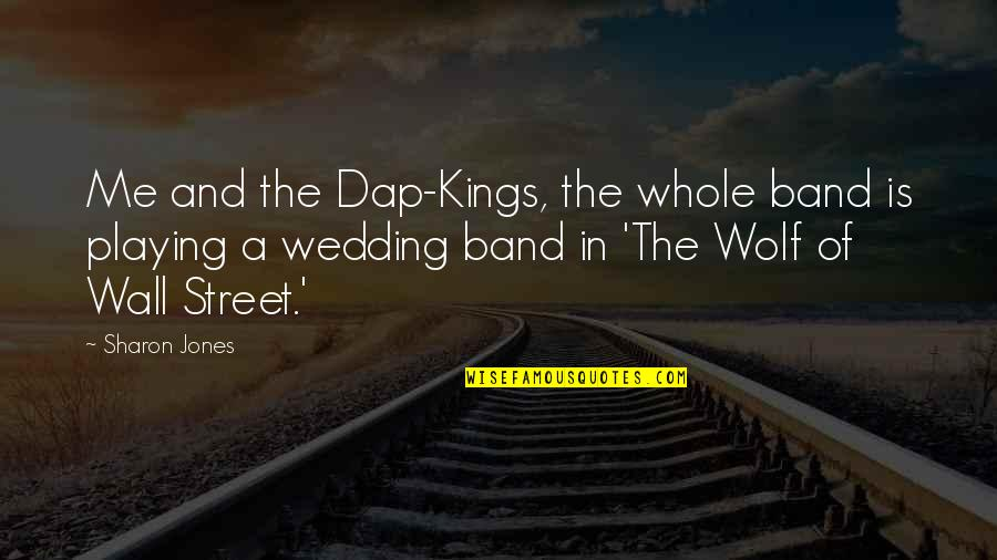 The Wall Street Quotes By Sharon Jones: Me and the Dap-Kings, the whole band is