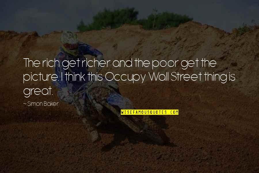 The Wall Street Quotes By Simon Baker: The rich get richer and the poor get