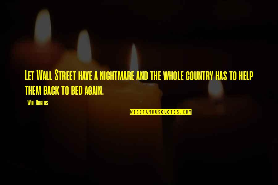 The Wall Street Quotes By Will Rogers: Let Wall Street have a nightmare and the