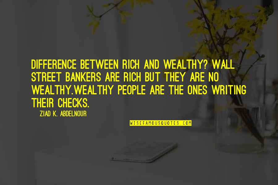 The Wall Street Quotes By Ziad K. Abdelnour: Difference between rich and wealthy? Wall Street bankers