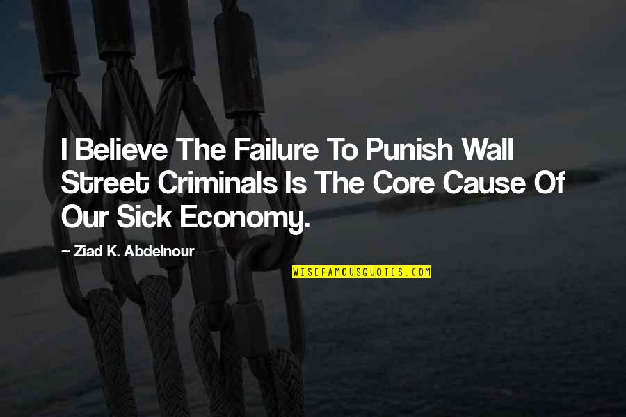 The Wall Street Quotes By Ziad K. Abdelnour: I Believe The Failure To Punish Wall Street