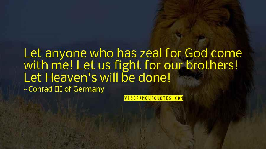 The War In Heaven Quotes By Conrad III Of Germany: Let anyone who has zeal for God come