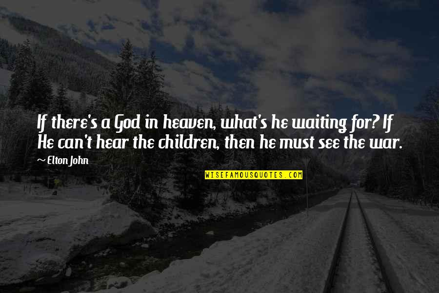 The War In Heaven Quotes By Elton John: If there's a God in heaven, what's he