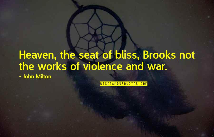 The War In Heaven Quotes By John Milton: Heaven, the seat of bliss, Brooks not the